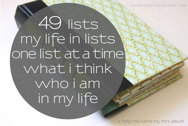 49 life lists and one to grow on. Cool idea of places she's lived, places she's visited...etc... Kinda like a life journal.