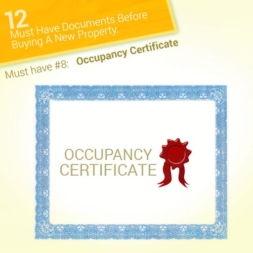 Must have #8: Occupancy Certificate This certificate is handed to the builder after the construction is complete and it is finally ready for occupancy.
