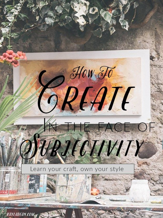 How To Create In The Face of Subjectivity