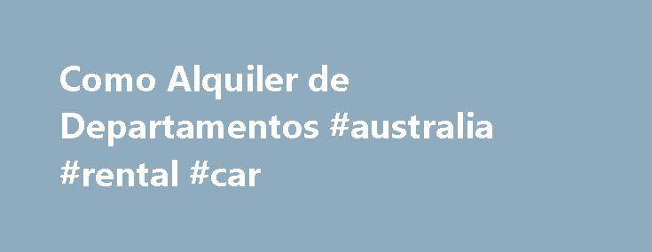 Como Alquiler de Departamentos #australia #rental #car http://renta.remmont.com/como-alquiler-de-departamentos-australia-rental-car/  #rentar departamento df # Quiere Rentar? En los primeros a os, despues de haber llegado a los Estados Unidos, alquilar un departamento, en vez de comprar una casa, es una mejor opci n. Alquilar propone mucha flexibilidad en caso de que usted necesite mudarse por haber obtenido otro trabajo, en este caso no necesitaria ocupar su tiempo en el proceso de vender…