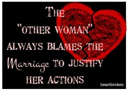 The other woman always blames the marriage to justify her actions