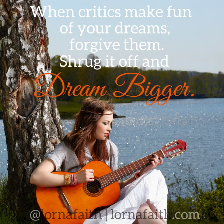 Shrug off the critics and keep believing♥
