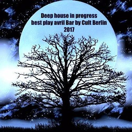 Deep house in progress best play of avril 2017 mix by Cult Berlin par Cult Berlin sur SoundCloud