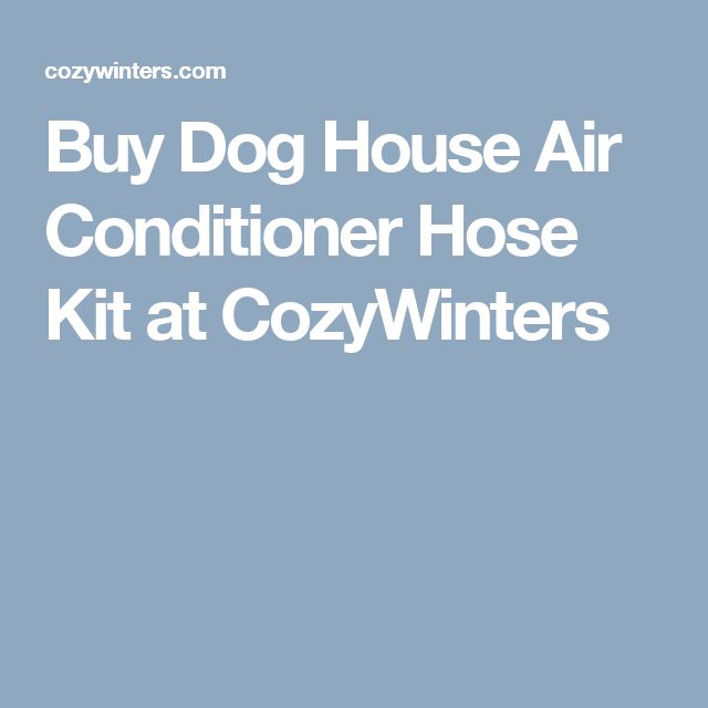 Buy Dog House Air Conditioner Hose Kit at CozyWinters