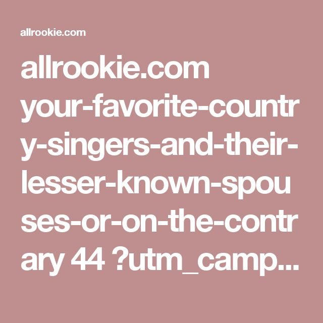allrookie.com your-favorite-country-singers-and-their-lesser-known-spouses-or-on-the-contrary 44 ?utm_campaign=ar-desk-us-yfcsac-yg2&utm_source=gemini&utm_content=3da26c&utm_medium=ak0n.pYGBTvCuwg--&utm_term=9302068380
