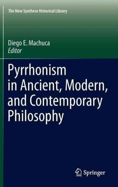 Pyrrhonism in Ancient, Modern, and Contemporary Philosophy