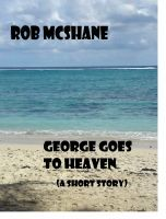 Smashwords – George Goes To Heaven —a book by Rob McShane Three days in heaven? A man could get a totally new perspective...
