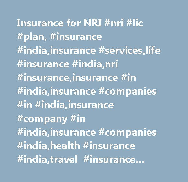 Insurance for NRI #nri #lic #plan, #insurance #india,insurance #services,life #insurance #india,nri #insurance,insurance #in #india,insurance #companies #in #india,insurance #company #in #india,insurance #companies #india,health #insurance #india,travel #insurance #india,india #medical #insurance,india #general #insurance,insurance #company #india,home #insurance #india,financial #insurance #services,business #insurance #services,medical #insurance #in #india,life #insurance…