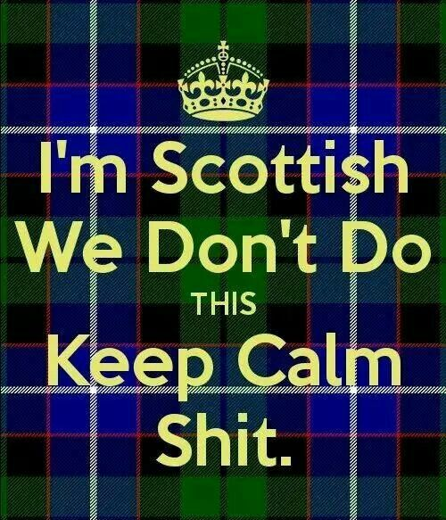 Scots dinne stay calm TRUTH FROM @durinheir love love love