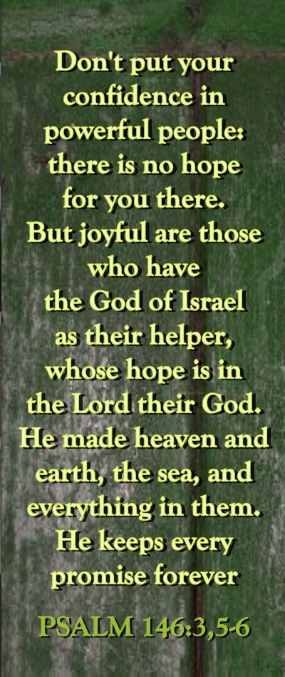 PSALM 146:3,5-6 NLT