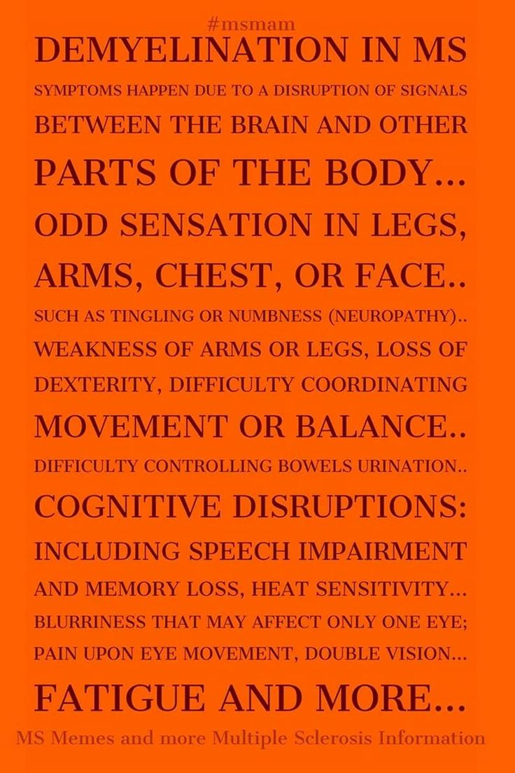 Demyelination in MS Symptoms happen due to a disruption of signals between the brain and other parts of the body... Odd sensation in legs, arms, chest, or face.. such as tingling or numbness (neuropathy).. weakness of arms or legs, loss of dexterity, difficulty coordinating movement or balance. #mseducation #msawareness #msmam