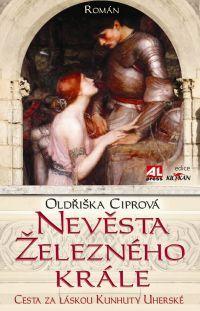 Nevěsta železného krále - Oldřiška Ciprová #alpress #román #historie #král #přemysl #otakar #kunhuta #knihy #literatura