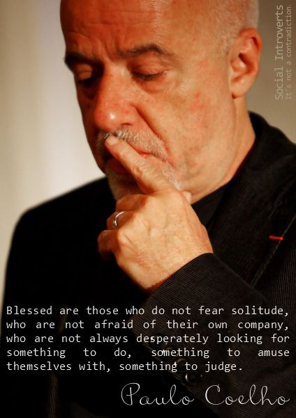 Social Introverts. Blessed are those that do not fear solitude. ~ Paul Coelho