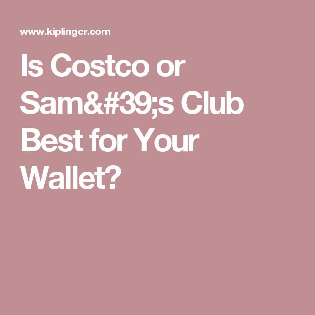 Is Costco Or Sam S Club Best For Your Wallet