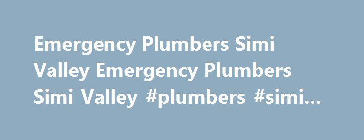 Emergency Plumbers Simi Valley Emergency Plumbers Simi Valley #plumbers #simi #valley http://namibia.remmont.com/emergency-plumbers-simi-valley-emergency-plumbers-simi-valley-plumbers-simi-valley/  # Emergency Plumbers Simi Valley   (805) 284-0574 Searching the Internet for Emergency Plumbers Simi Valley? Call (805) 284-0574. Our family-run business, Dutton Plumbing, has been around for over 20 years. We offer all of Ventura full-service plumbing and drain cleaning. When you call, we'll be…