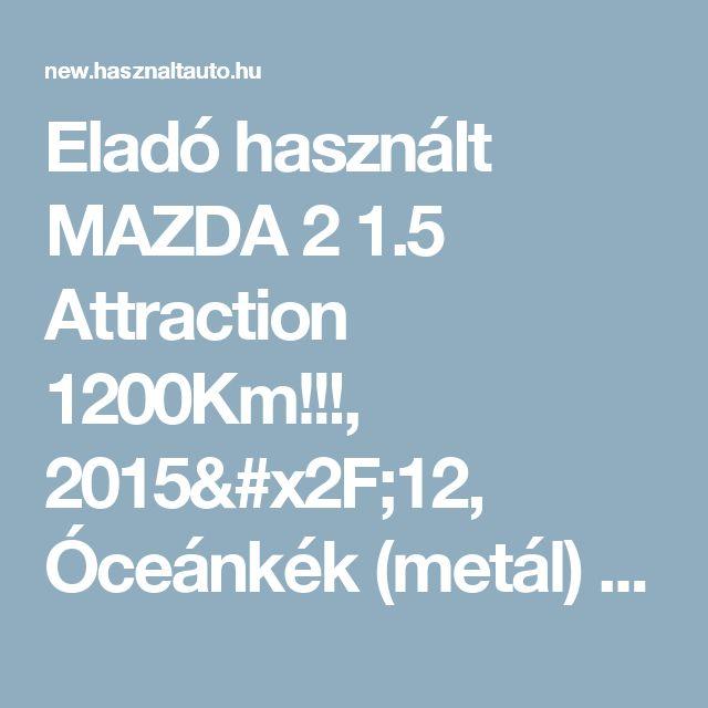 Eladó használt MAZDA 2 1.5 Attraction 1200Km!!!, 2015/12, Óceánkék (metál) színű - Használtautó.hu