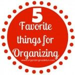 Favorite Things for organizing. I use them all: check out the site for MANY more and BRILLIANT ideas: http://organizingmadefun.blogspot.com/2012/07/my-five-favorite-things-for-organizing.html