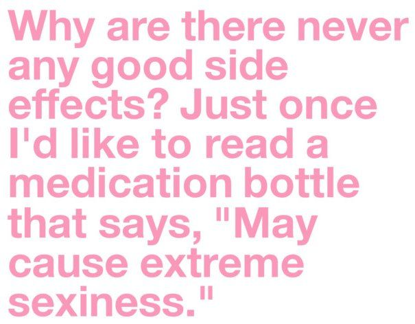 lol: Side Effects, Quotes, Funny Stuff, So True, Things, Medicine, Weightloss, Weights Loss, True Stories