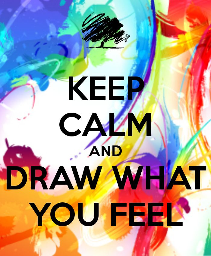 Keep Calm And Draw What You Feel Practice This