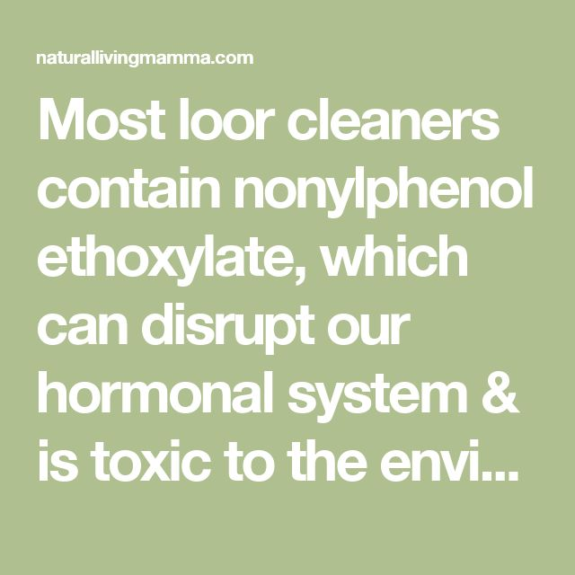 Most loor cleaners contain nonylphenol ethoxylate, which can disrupt our hormonal system & is toxic to the environment. Some floor cleaners have chemicals the UN says can harm unborn fetuses. If there is a layer of toxic chemicals on ur floor & ur walking barefoot, your body will absorb those chemicals.