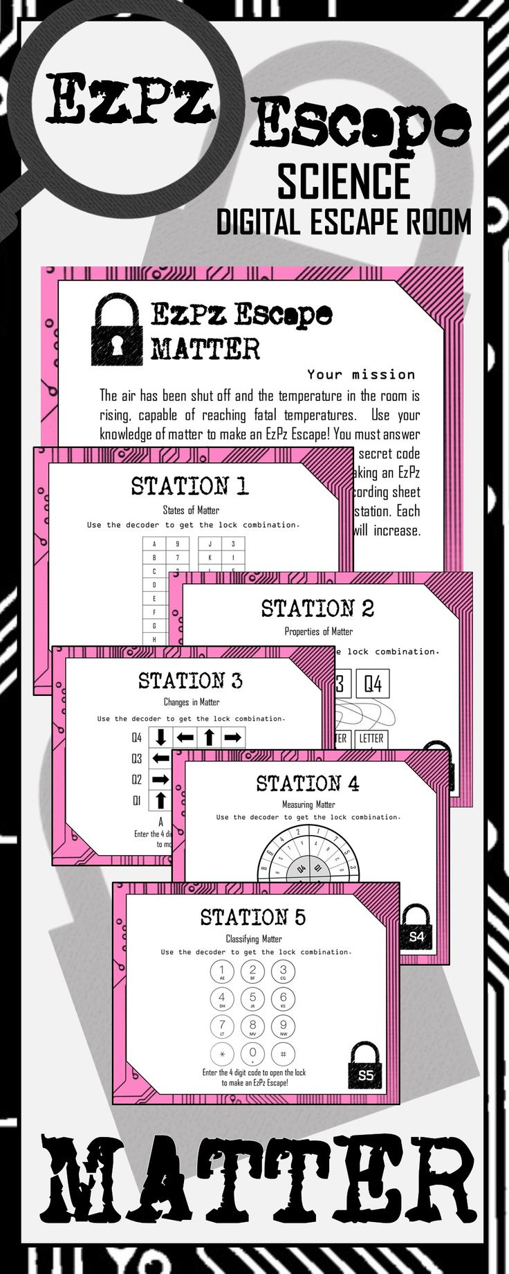 Students will have a blast with this Matter Escape Room! Students will use their knowledge of the matter to make an EzPz Escape! Students are required to answer station cards and use a decoder to get the code that will break them out of the digital room. There are 5 stations with 4 questions per station. Stations include: 1. States of Matter 2. Properties of Matter 3. Changes in Matter 4. Measuring Matter (density, matter and volume) 5. Classifying Matter (element, mixture, compound)