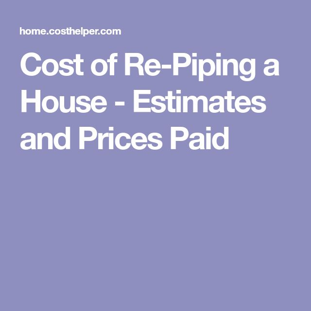 Cost of Re-Piping a House - Estimates and Prices Paid