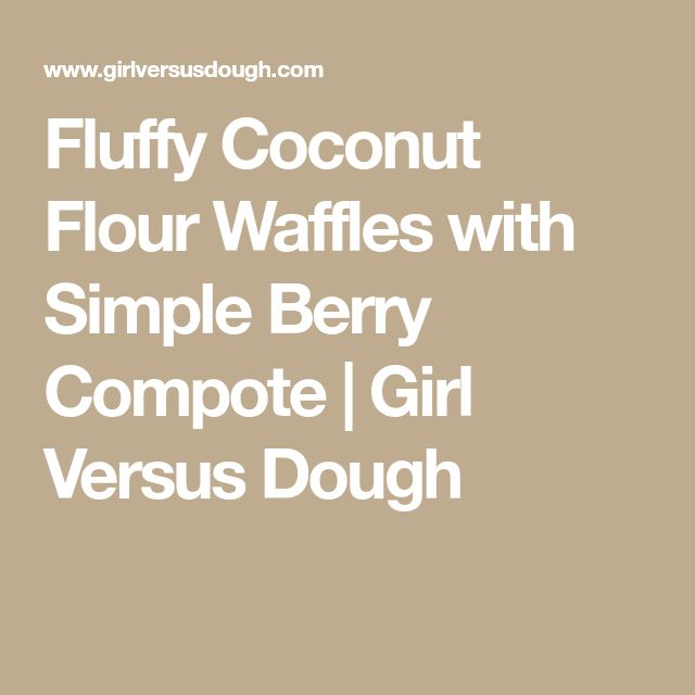 Fluffy Coconut Flour Waffles with Simple Berry Compote | Girl Versus Dough