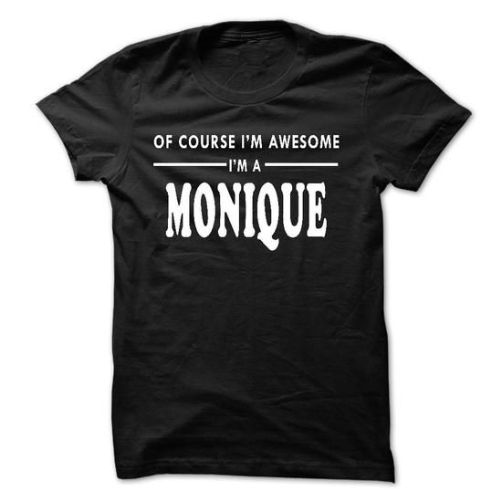 Of Course Im Awesome Im a MONIQUE - #designer hoodies #vintage tee shirts. HURRY => https://www.sunfrog.com/Names/Of-Course-Im-Awesome-Im-a-MONIQUE.html?60505