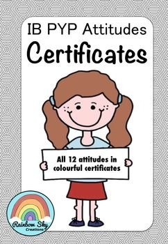 IB PYP Attitude Certificates. Included 24 colourful certificates for boys and girls. Includes all 12 of the PYP attitudes. Great for reinforcing POSITIVE attitudes amongst your students. ~ Rainbow Sky Creations ~