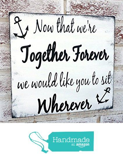 "Nautical wedding decor, Destination wedding, anchor theme, wedding seating sign, beach wedding signs, ""Now that we're together forever sit where ever"", casual seating plan, wedding seating chart from Melody Home DeSigns http://www.amazon.com/dp/B01A9P2LRU/ref=hnd_sw_r_pi_dp_wEZmxb0R3T1WA #handmadeatamazon"