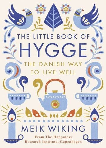 The Little Book of Hygge: The Danish Way to Live Well by Meik Wiking