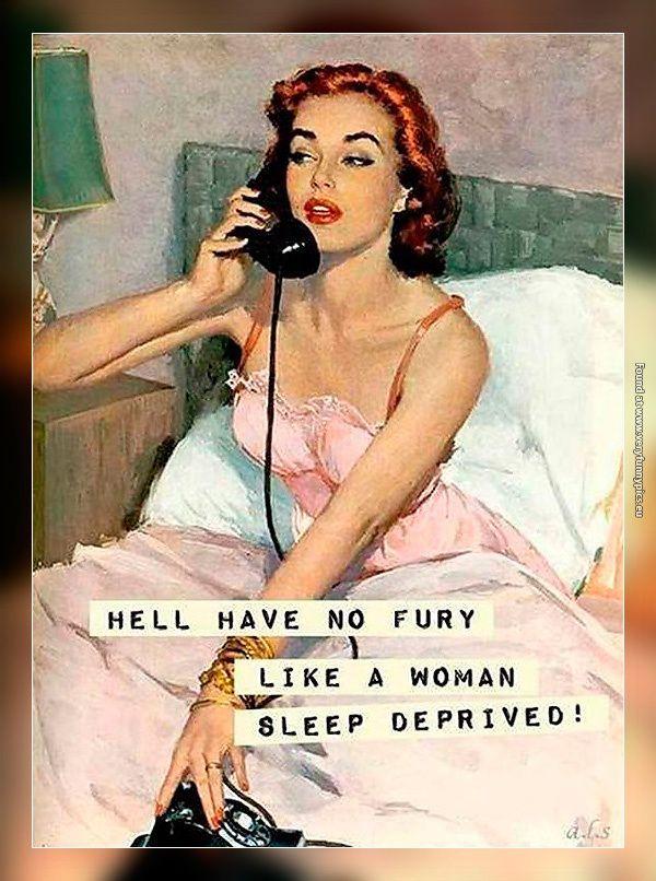 Everybody fears a woman sleep deprived