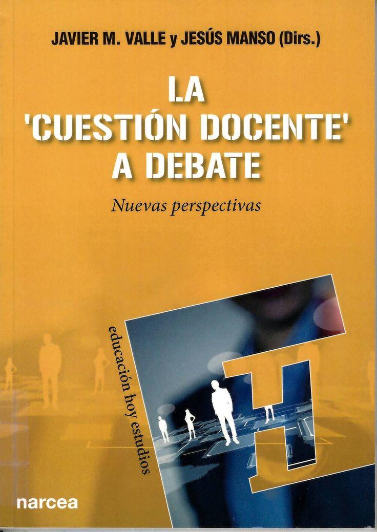 La cuestión docente a debate : nuevas perspectivas / Javier M. Valle y Jesús Manso (dirs.) http://absysnetweb.bbtk.ull.es/cgi-bin/abnetopac01?TITN=550037