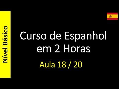 Curso de Espanhol Online - Gratis e Completo: Curso de Espanhol em 2 Horas - Aula 18 / 20 (Nível...