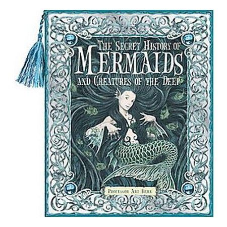 Secret History of Mermaids and creatures of the Deep : Or the Liber Acquaticum (Gift) (Hardcover) (Ari : Target