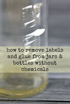 How to remove sticky labels and glue from jars & bottles without chemicals!