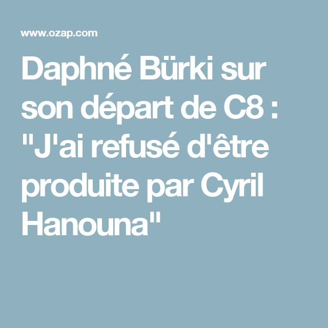 """Daphné Bürki sur son départ de C8 : """"J'ai refusé d'être produite par Cyril Hanouna"""""""