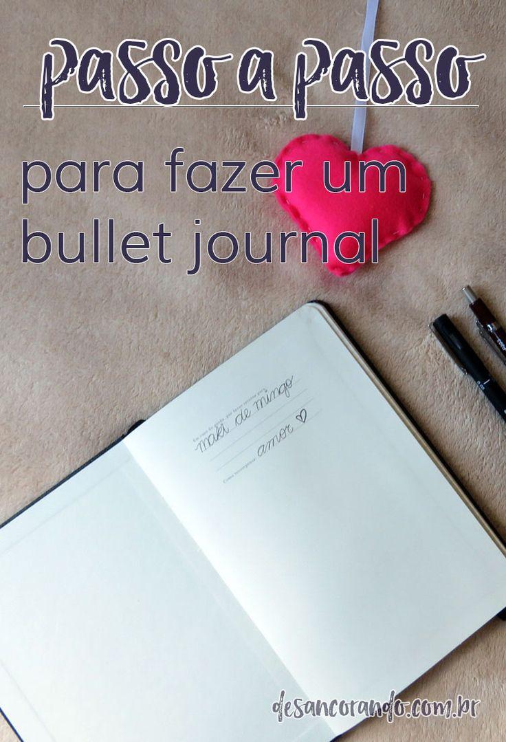 um passo a passo simples e fácil de seguir para quem quer aprender a fazer um bullet journal. no link: http://desancorando.com.br/2017/01/06/como-montar-um-bullet-journal/
