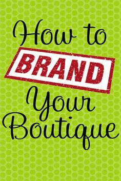 Boutique Basics: Branding Your Business Includes making logos, business cards, etc