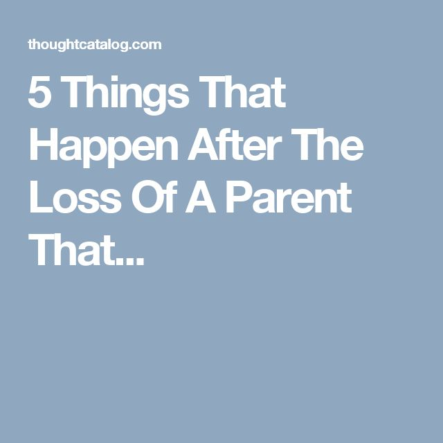 5 Things That Happen After The Loss Of A Parent That...