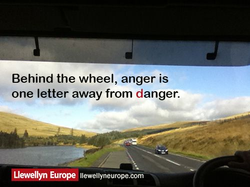 Behind the wheel,anger is one letter away from danger.
