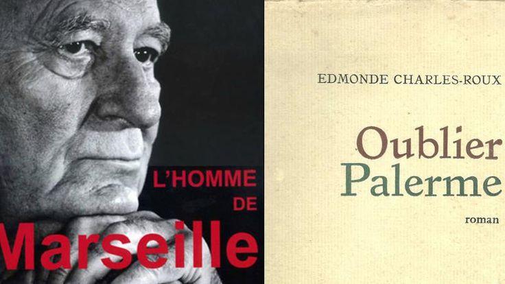D'Oublier Palerme à L'Homme de Marseille ce qu'il faut avoir lu d'Edmonde Charles-Roux disparue le mercredi 20 janvier.