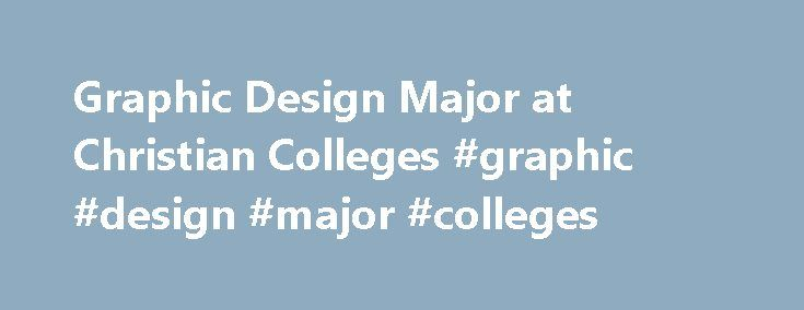 "Graphic Design Major at Christian Colleges #graphic #design #major #colleges http://puerto-rico.remmont.com/graphic-design-major-at-christian-colleges-graphic-design-major-colleges/  # These Christian colleges offer your major of interest. You may read through the articles below to learn more about your major of interest. Select the schools you'd like information from and click ""Continue"" under the list of schools to get information from them. When you do this, you'll automatically be…"