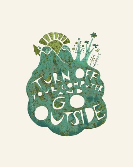 Go outside! Good advice.