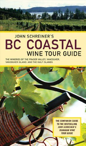 #book  John Schreiners BC Coastal Wine Tour Guide The Wineries of the Fraser Valley Vancouver Vancouver Island and the Gulf Islands