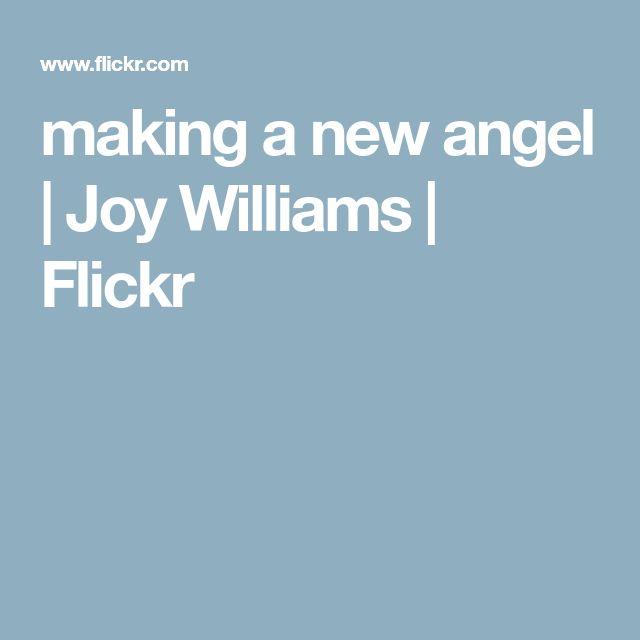 making a new angel | Joy Williams | Flickr