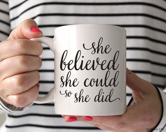 She Believed She Could So She Did // 11 oz Coffee by QuotableLife
