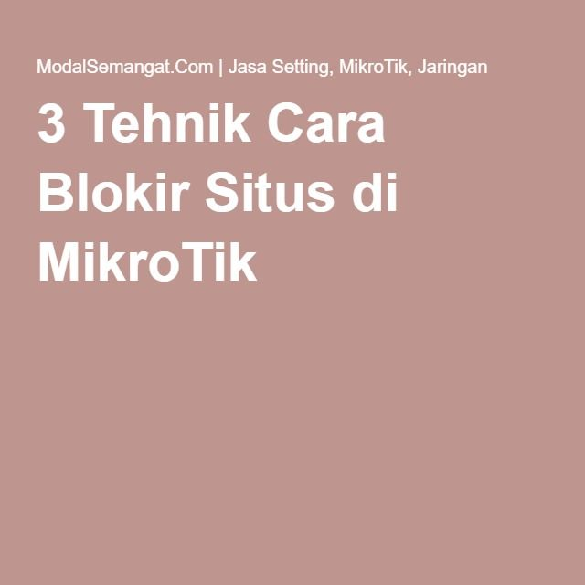 3 Tehnik Cara Blokir Situs di MikroTik