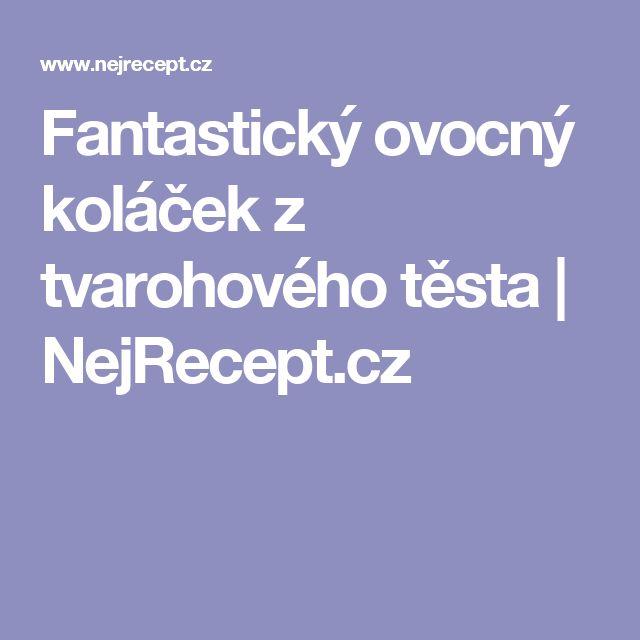 Fantastický ovocný koláček z tvarohového těsta   NejRecept.cz