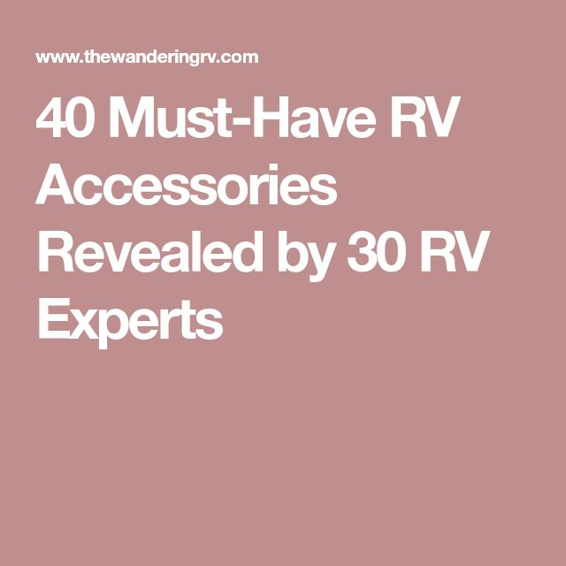40 Must Have RV Accessories Revealed By 30 Experts